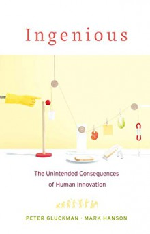 Ingenious: The Unintended Consequences of Human Innovation