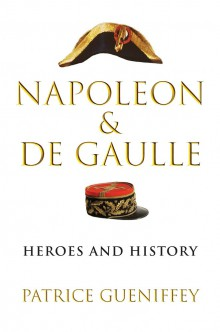 Napoleon & De Gaulle: Heroes and History