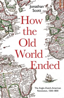 How the Old World End: The Anglo-Dutch-American Revolution 1500-1800