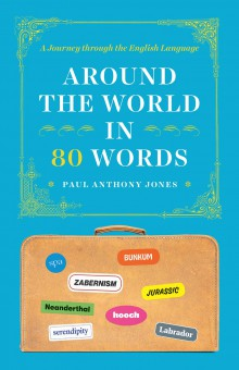 Around the World in 80 Words, A Journey Through the English Language