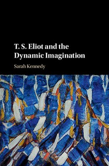 T.S. Eliot and the Dynamic Imagination