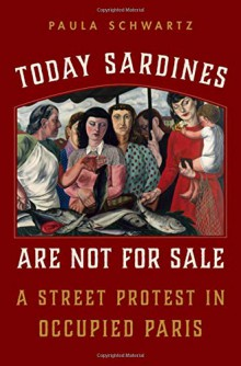 Today Sardines are Not For Sale: A Street Protest in Occupied Paris