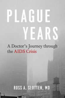 Plague Years: A Doctor's Journey Through the AIDS Crisis