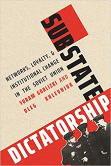 Substate Dictatorship: Network, Loyalty, and Institutional Change in the Soviet Union